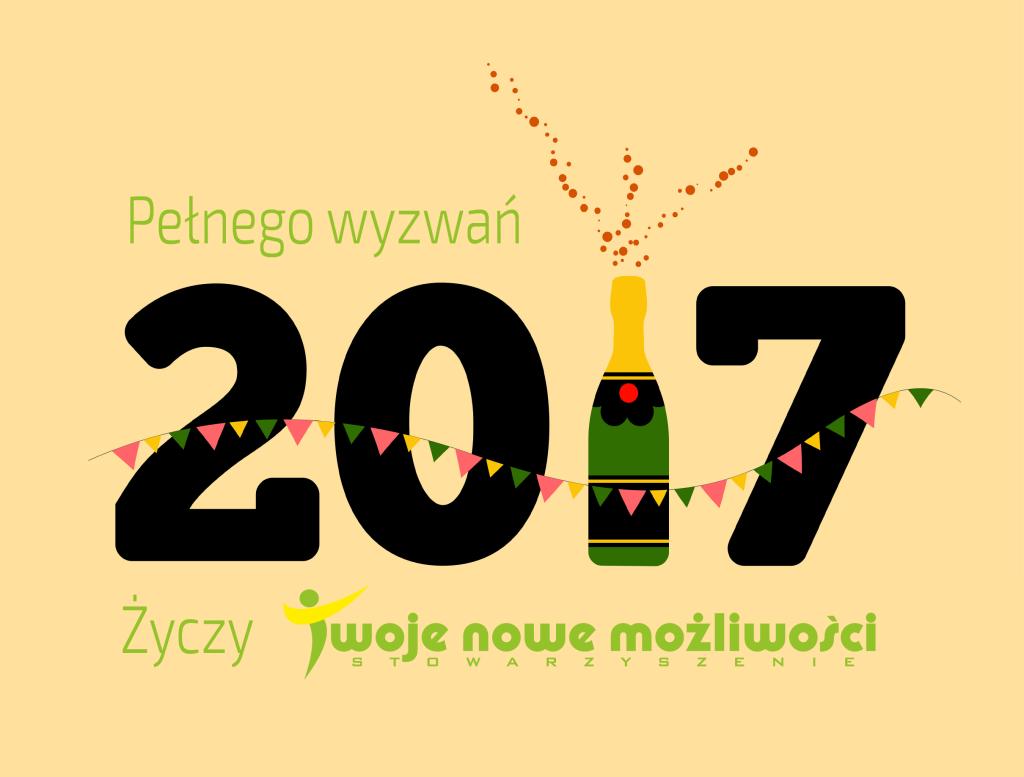 """Grafika z tekstem: Pełnego wyzwań 2017 roku życzy Stowarzyszenie """"Twoje Nowe Możliwości"""""""